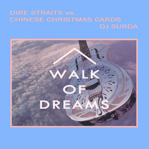 020 Dj. Surda – Walk Of Dreams (Dire Straits & Chinese Christmas Cards)