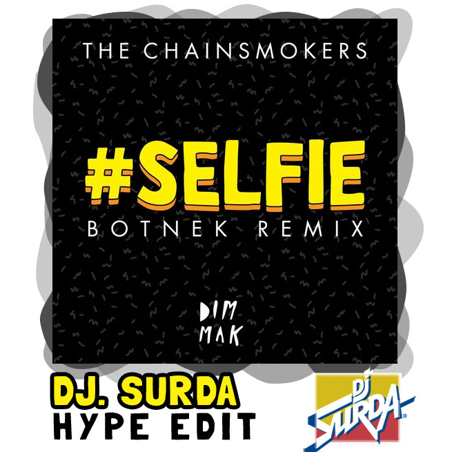 The Chainsmokers – #Selfie (Dj. Surda Let's Get Fucked Up Hype Edit)